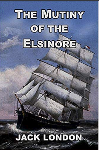 The Mutiny Of The Elsinore 1913 An Adventure Novel On The High